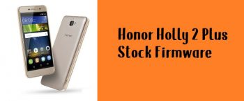 How to Flash Huawei Honor Holly 2 Plus Stock Firmware – All Firmwares