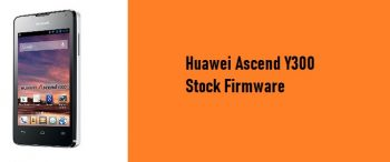 How to Flash Huawei Ascend Y300 Stock Firmware – All Firmwares