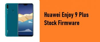 How to Flash Huawei Enjoy 9 Plus Stock Firmware – All Firmwares