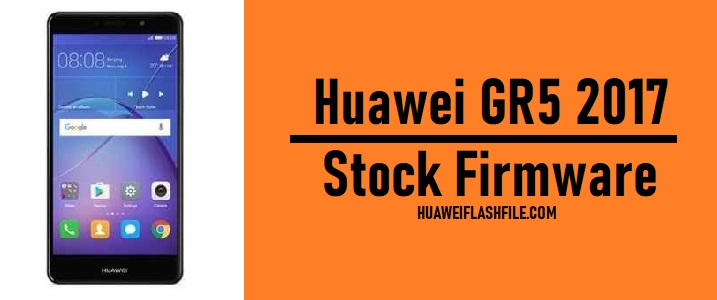 How To Flash Huawei Gr5 2017 Stock Firmware All Firmwares