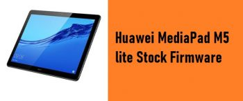 How to Flash Huawei MediaPad M5 lite Stock Firmware – All Firmwares