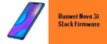 How to Flash Huawei Nova 3i Stock Firmware – All Firmwares