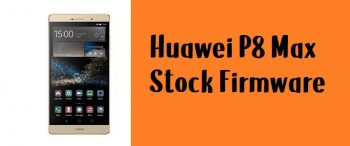 How to Flash Huawei P8 Max Stock Firmware – All Firmwares