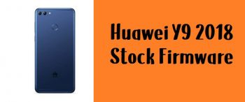How to Flash Huawei Y9 2018 Stock Firmware – All Firmwares