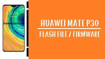 How to Flash Huawei Mate 30 Stock Firmware – All Firmwares